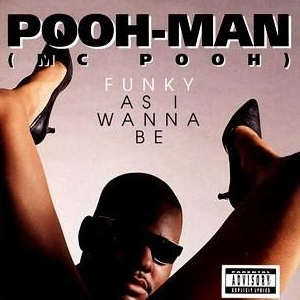 Pooh-Man (MC Pooh) - Funky As I Wanna Be