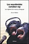 Los neandertales cantaban rap. Los orígenes de la música y el lenguaje.