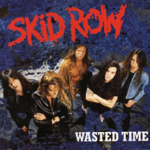 Skid Row - Wasted Time